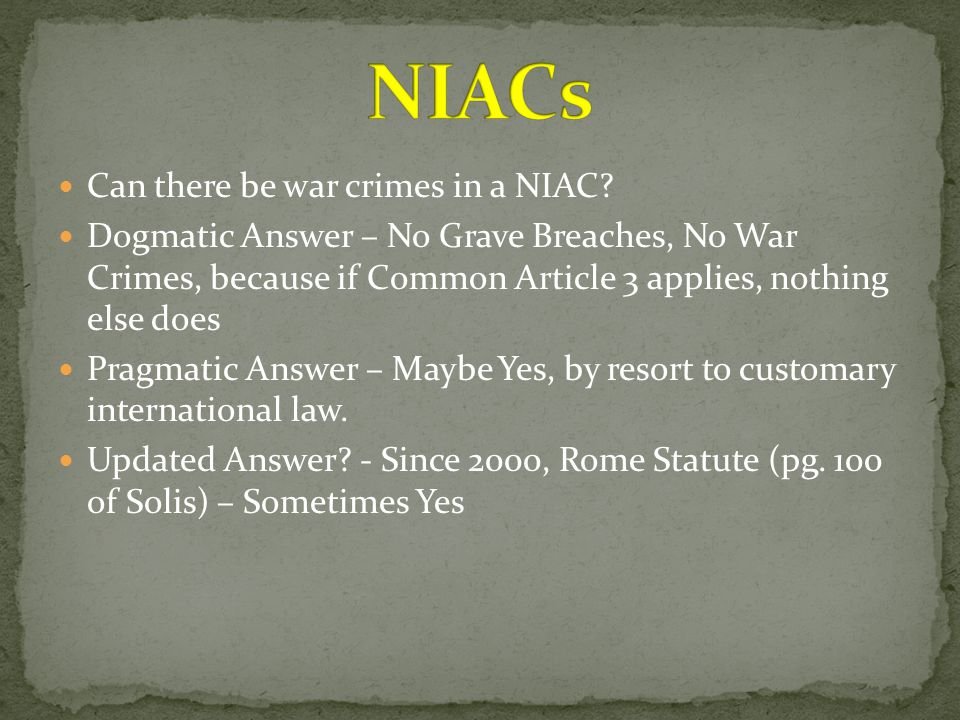 Can there be war crimes in a NIAC? Dogmatic Answer – No Grave Breaches, No War Crimes, because if Common Article 3 applies, nothing else does Pragmati