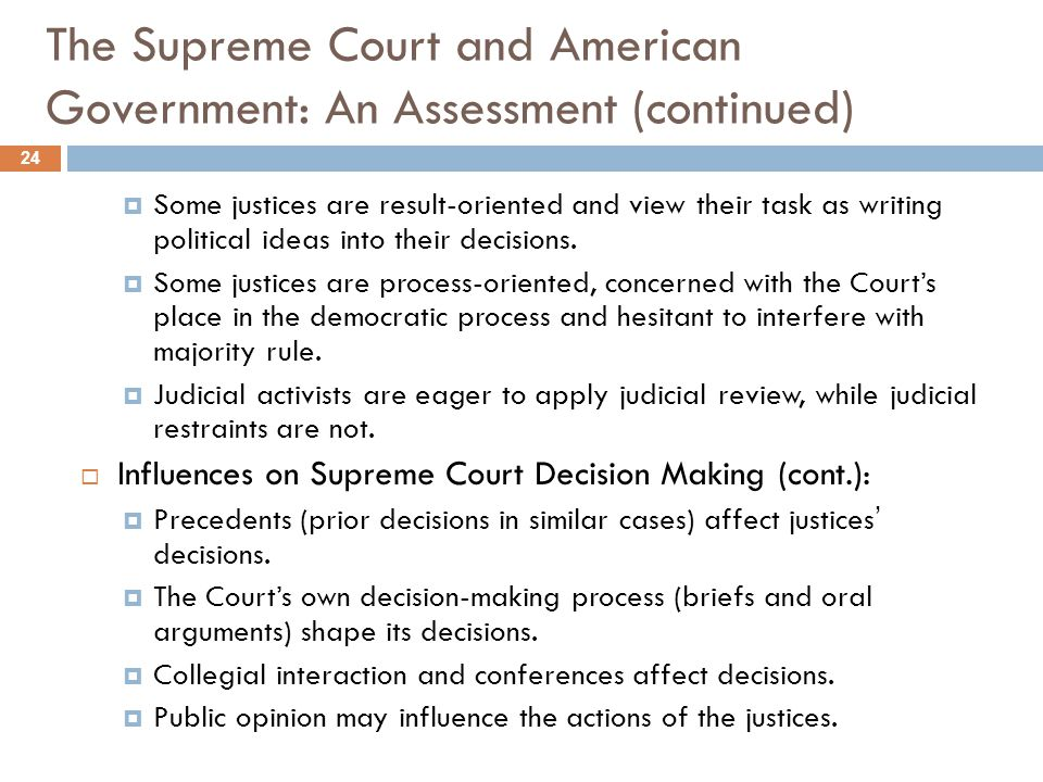 The Supreme Court and American Government: An Assessment (continued)  Some justices are result-oriented and view their task as writing political idea