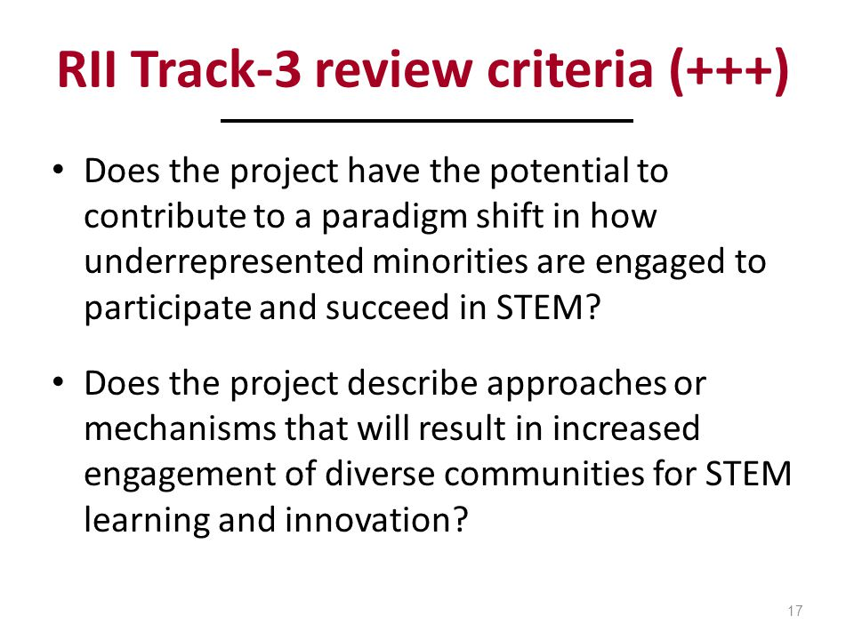 RII Track-3 review criteria (+++) Does the project have the potential to contribute to a paradigm shift in how underrepresented minorities are engaged to participate and succeed in STEM.