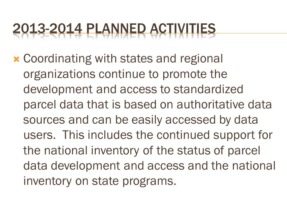  Coordinating with states and regional organizations continue to promote the development and access to standardized parcel data that is based on auth