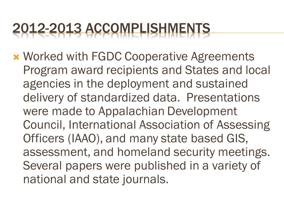  Worked with FGDC Cooperative Agreements Program award recipients and States and local agencies in the deployment and sustained delivery of standardized data.