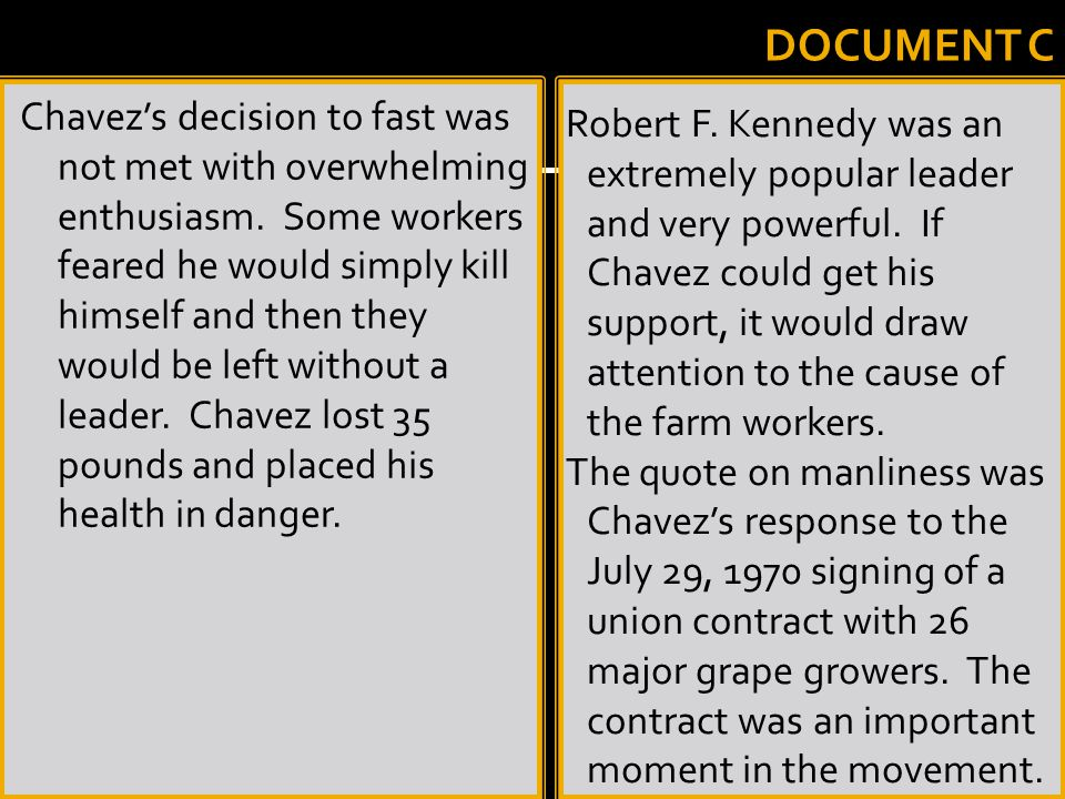 DOCUMENT C Robert F. Kennedy was an extremely popular leader and very powerful. If Chavez could get his support, it would draw attention to the cause