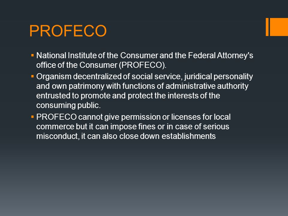 PROFECO  National Institute of the Consumer and the Federal Attorney's office of the Consumer (PROFECO).  Organism decentralized of social service,