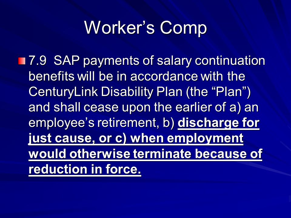 "Worker's Comp 7.9 SAP payments of salary continuation benefits will be in accordance with the CenturyLink Disability Plan (the ""Plan"") and shall cease"