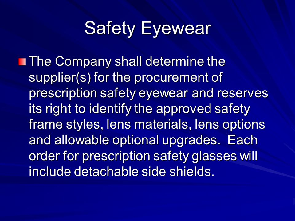 Safety Eyewear The Company shall determine the supplier(s) for the procurement of prescription safety eyewear and reserves its right to identify the a