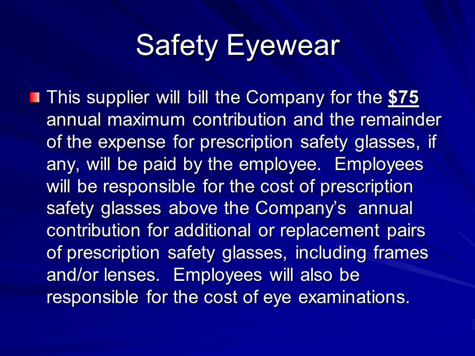 Safety Eyewear This supplier will bill the Company for the $75 annual maximum contribution and the remainder of the expense for prescription safety gl