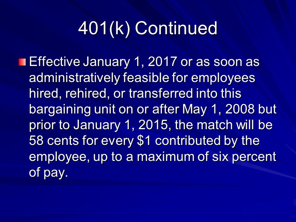 401(k) Continued Effective January 1, 2017 or as soon as administratively feasible for employees hired, rehired, or transferred into this bargaining u