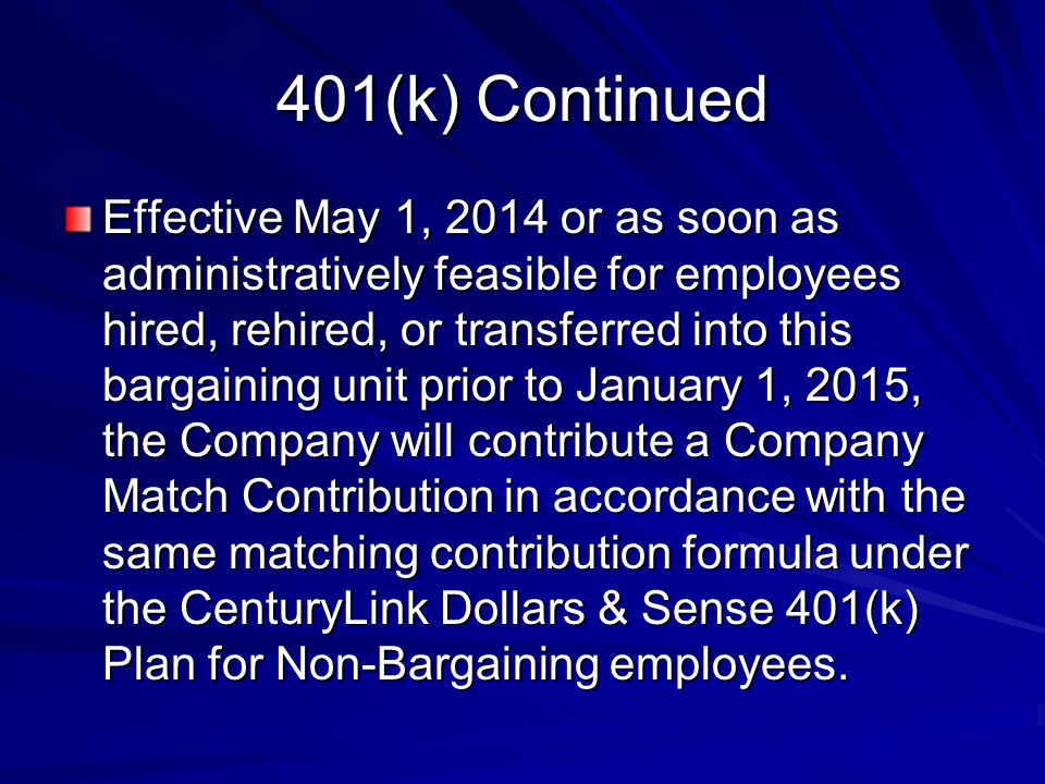 401(k) Continued Effective May 1, 2014 or as soon as administratively feasible for employees hired, rehired, or transferred into this bargaining unit