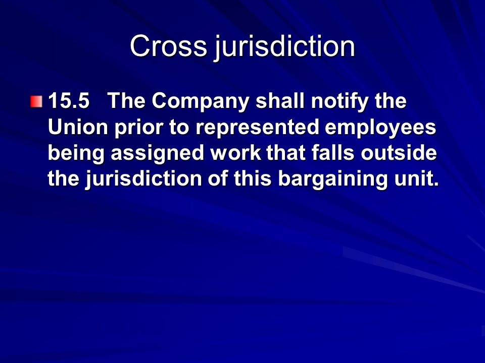 Cross jurisdiction 15.5 The Company shall notify the Union prior to represented employees being assigned work that falls outside the jurisdiction of t