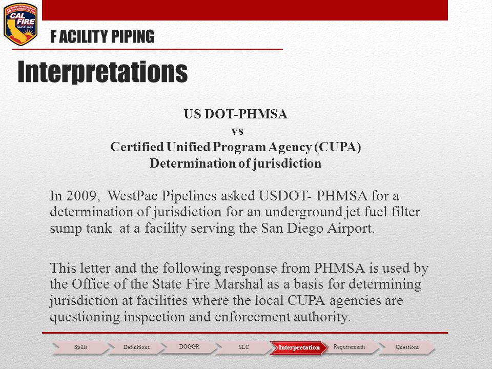 US DOT-PHMSA vs Certified Unified Program Agency (CUPA) Determination of jurisdiction In 2009, WestPac Pipelines asked USDOT- PHMSA for a determinatio