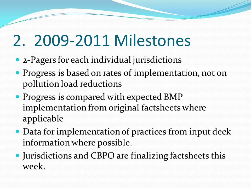2. 2009-2011 Milestones 2-Pagers for each individual jurisdictions Progress is based on rates of implementation, not on pollution load reductions Prog
