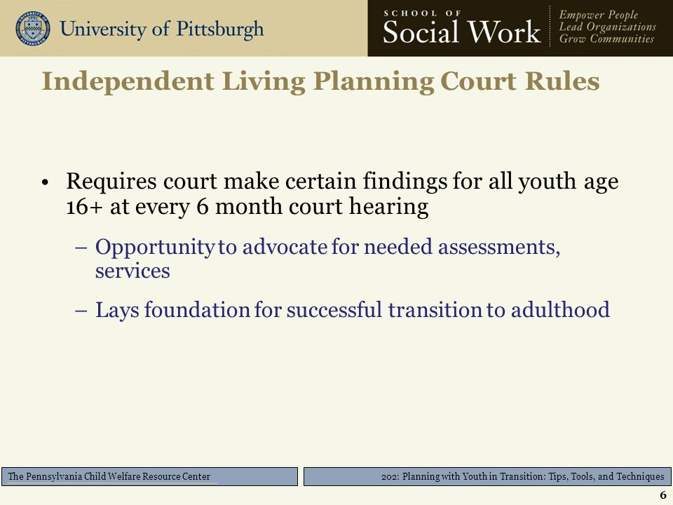 202: Planning with Youth in Transition: Tips, Tools, and Techniques The Pennsylvania Child Welfare Resource Center Independent Living Rule (1608) Old rule: …services needed to assist a child who is sixteen years of age or older to make the transition to independent living. 7