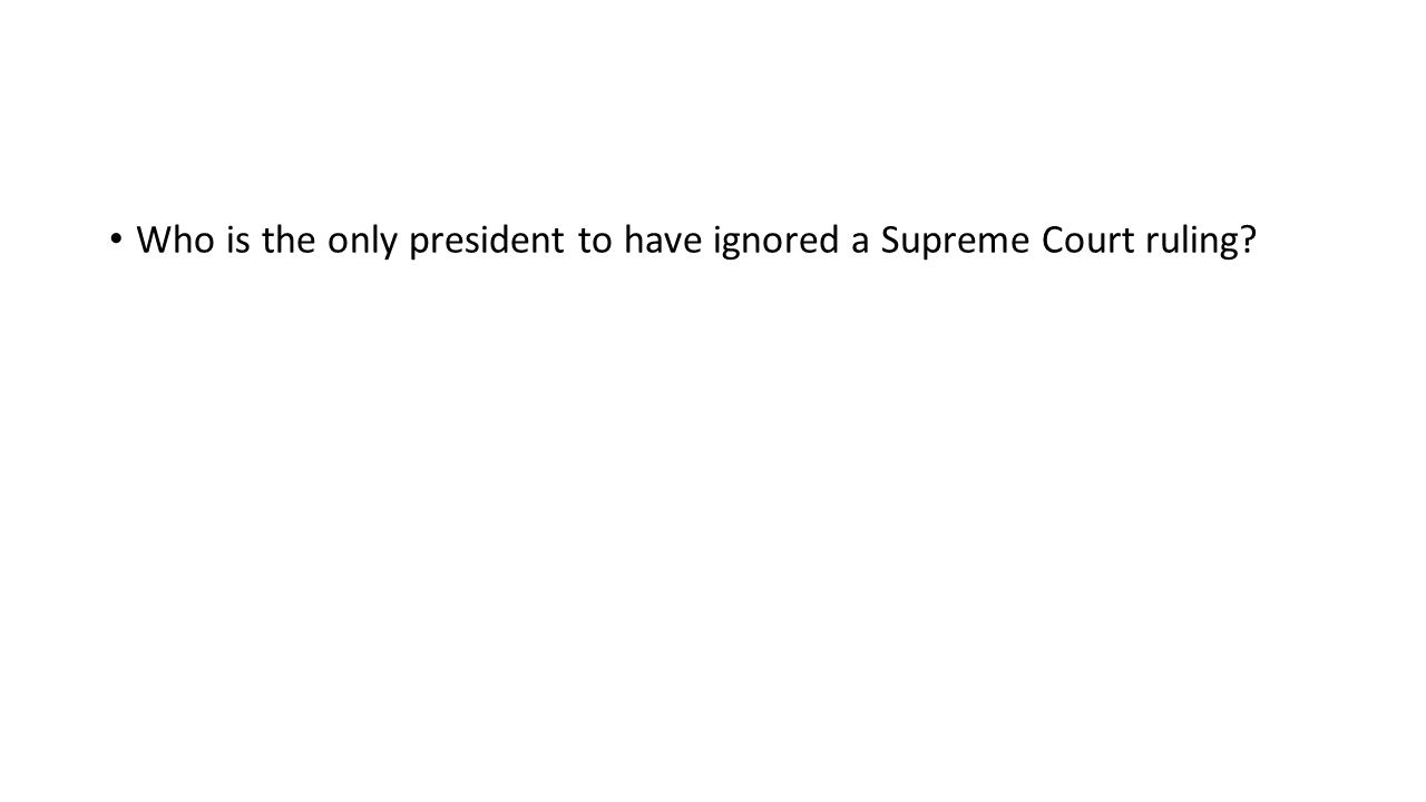 Who is the only president to have ignored a Supreme Court ruling?