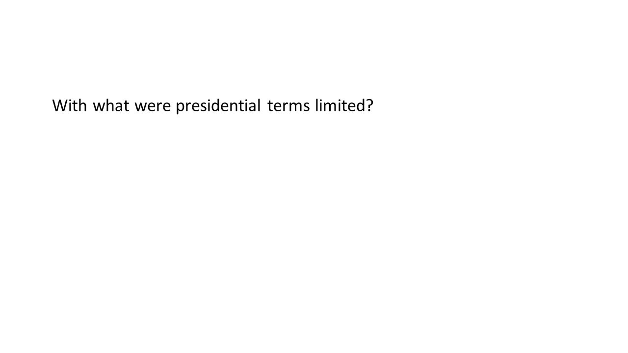 With what were presidential terms limited?
