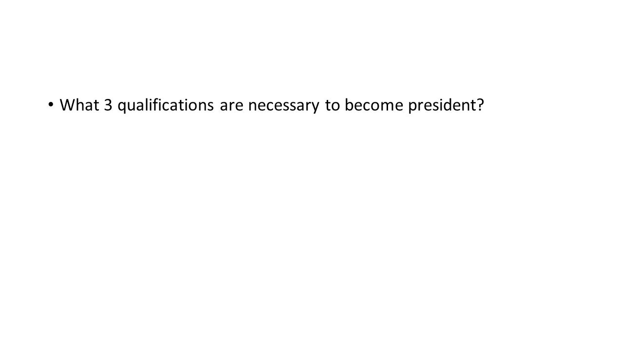 What 3 qualifications are necessary to become president?