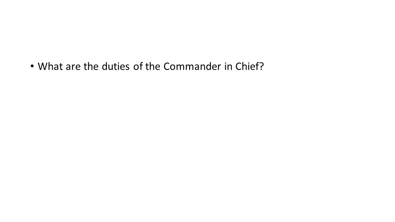 What are the duties of the Commander in Chief?