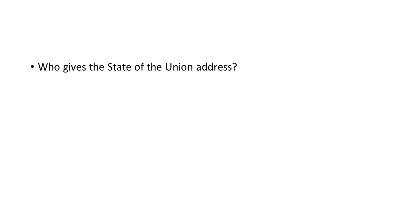 Who gives the State of the Union address?