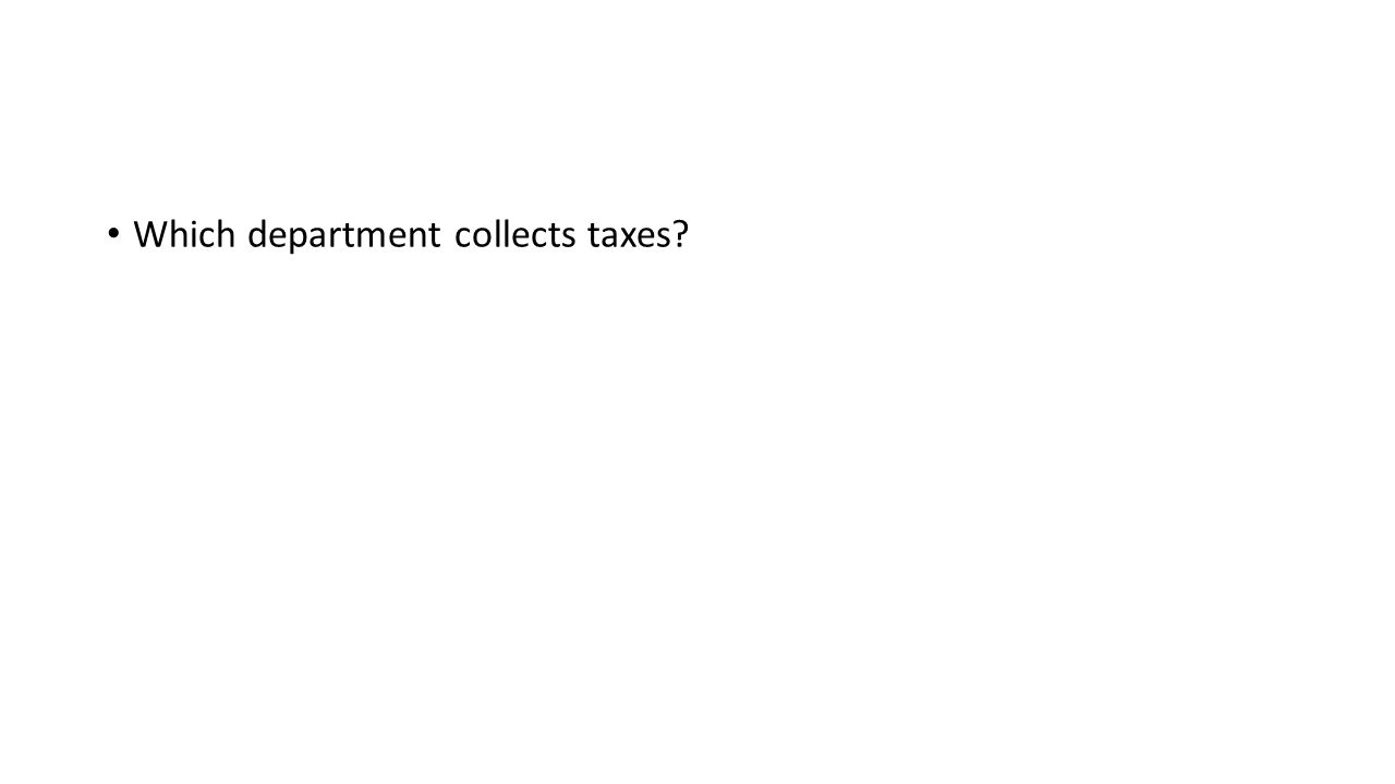 Which department collects taxes?
