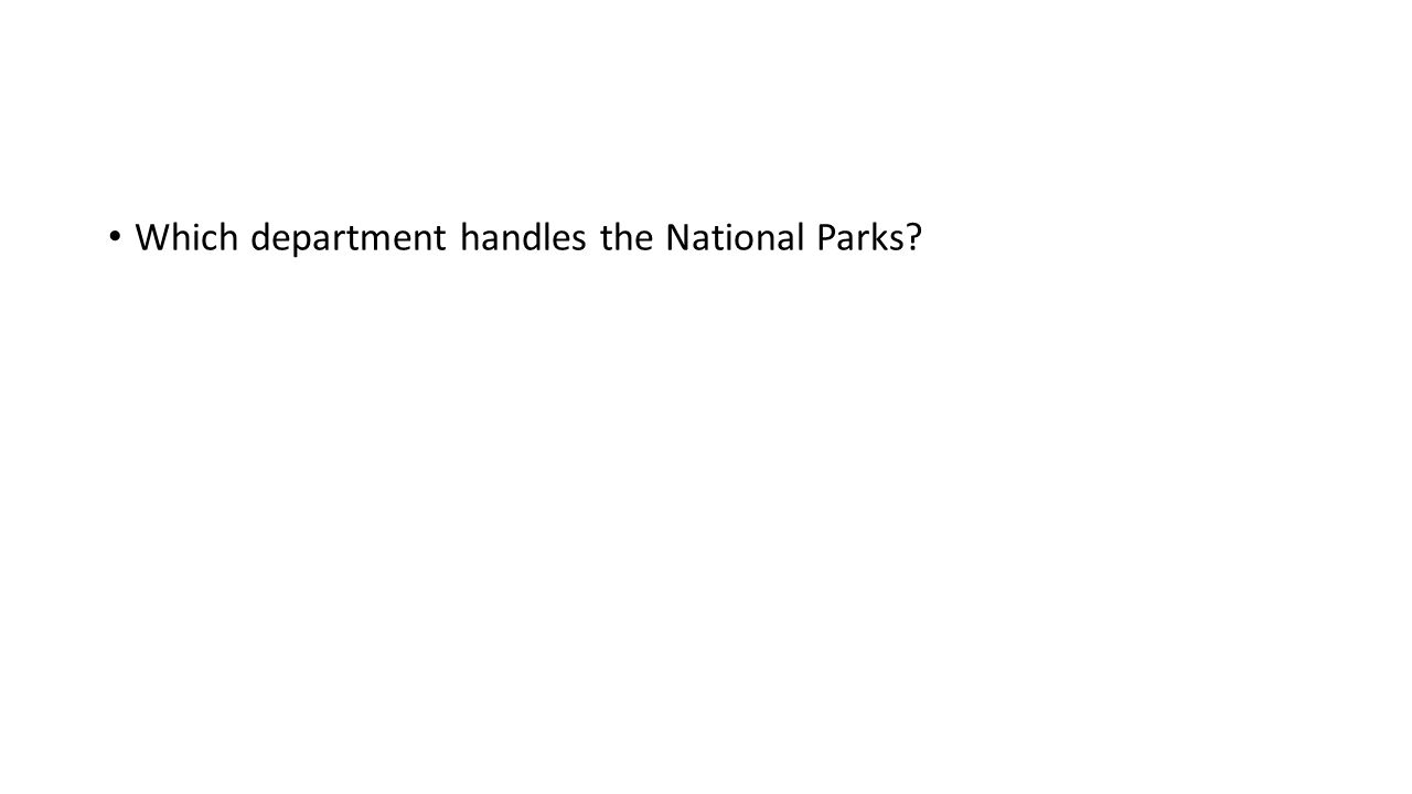 Which department handles the National Parks?