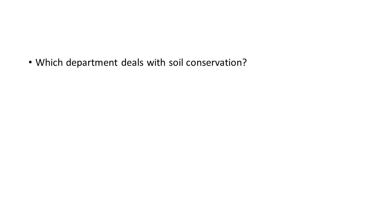 Which department deals with soil conservation?