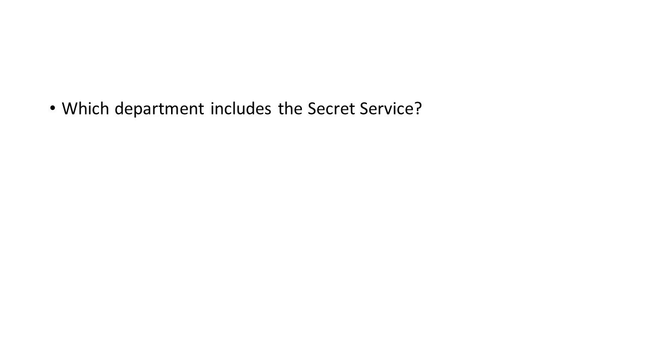 Which department includes the Secret Service?