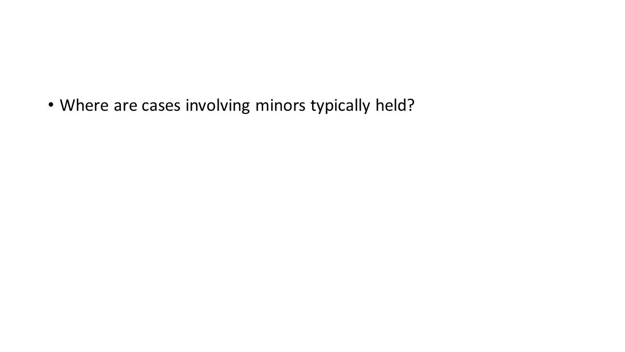 Where are cases involving minors typically held?