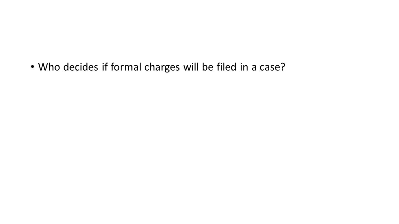 Who decides if formal charges will be filed in a case?