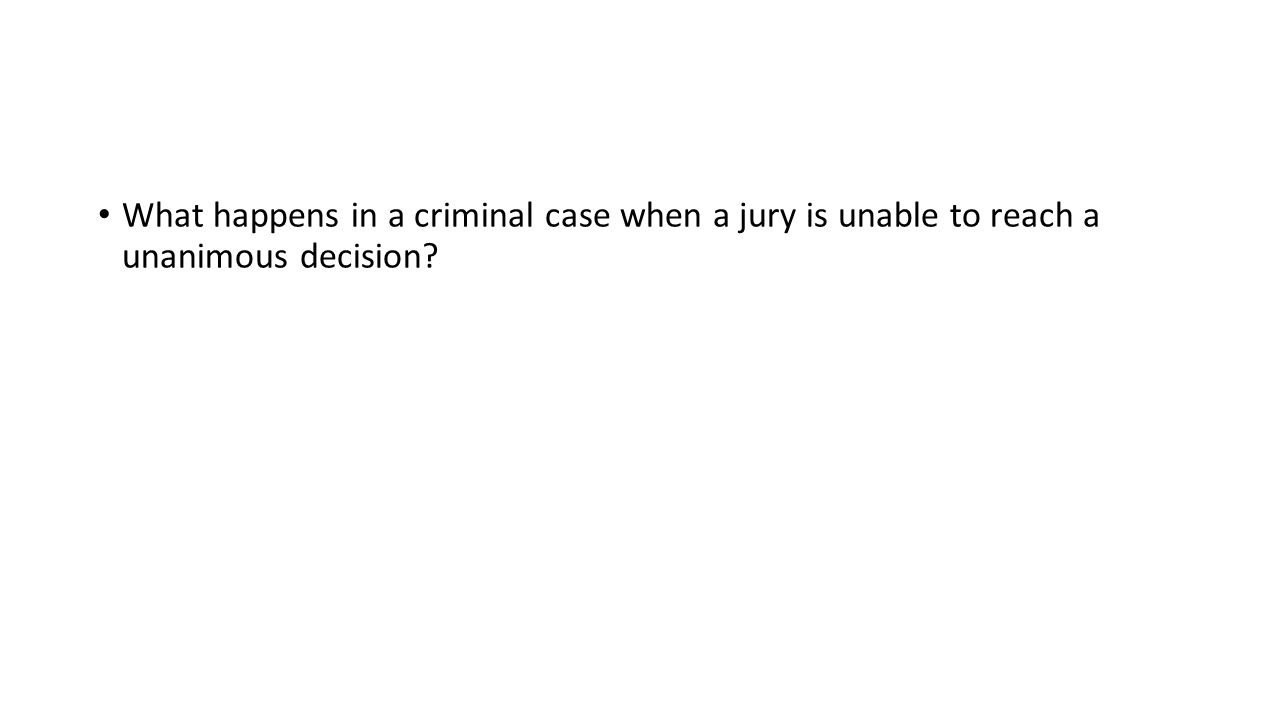 What happens in a criminal case when a jury is unable to reach a unanimous decision?