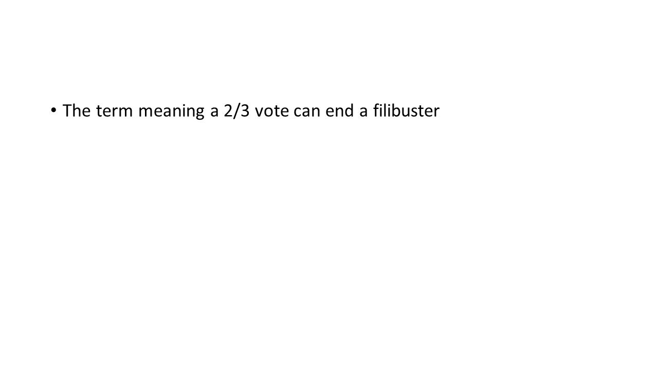 The term meaning a 2/3 vote can end a filibuster
