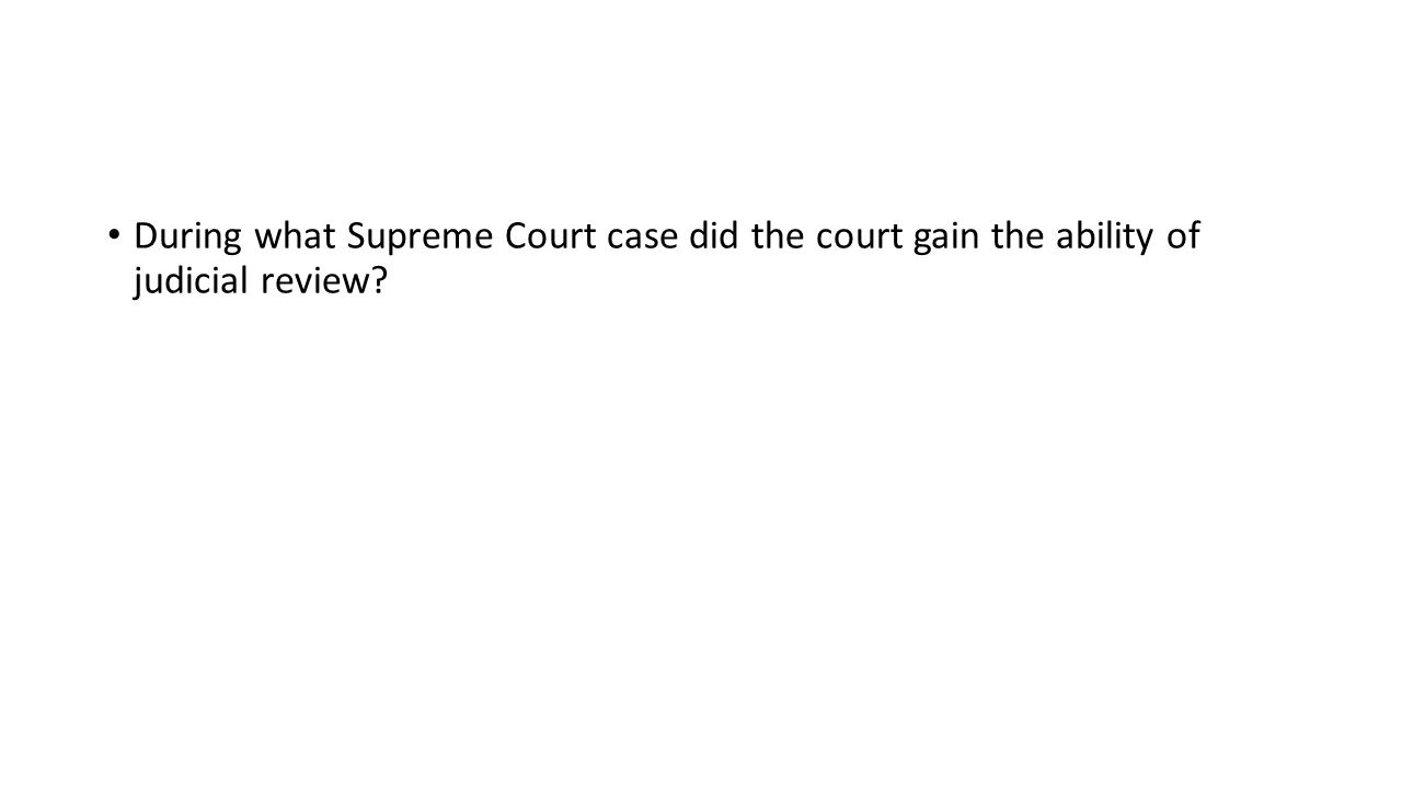 During what Supreme Court case did the court gain the ability of judicial review?