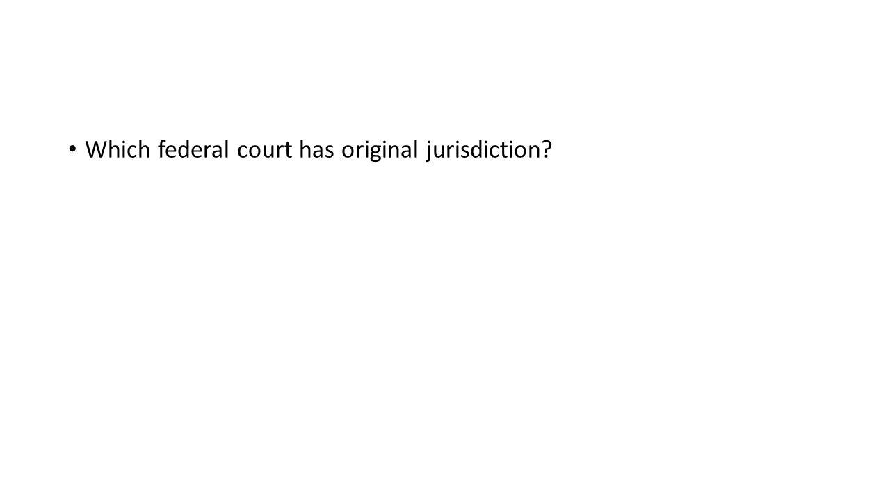 Which federal court has original jurisdiction?