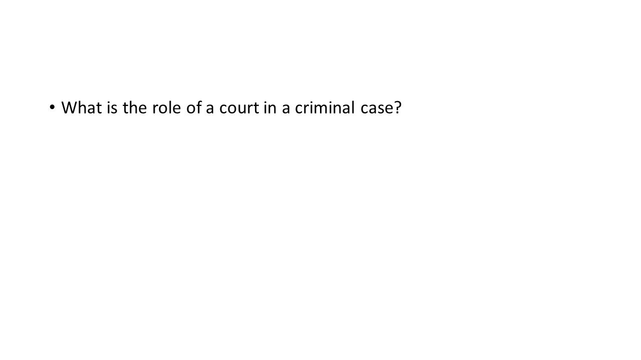 What is the role of a court in a criminal case?