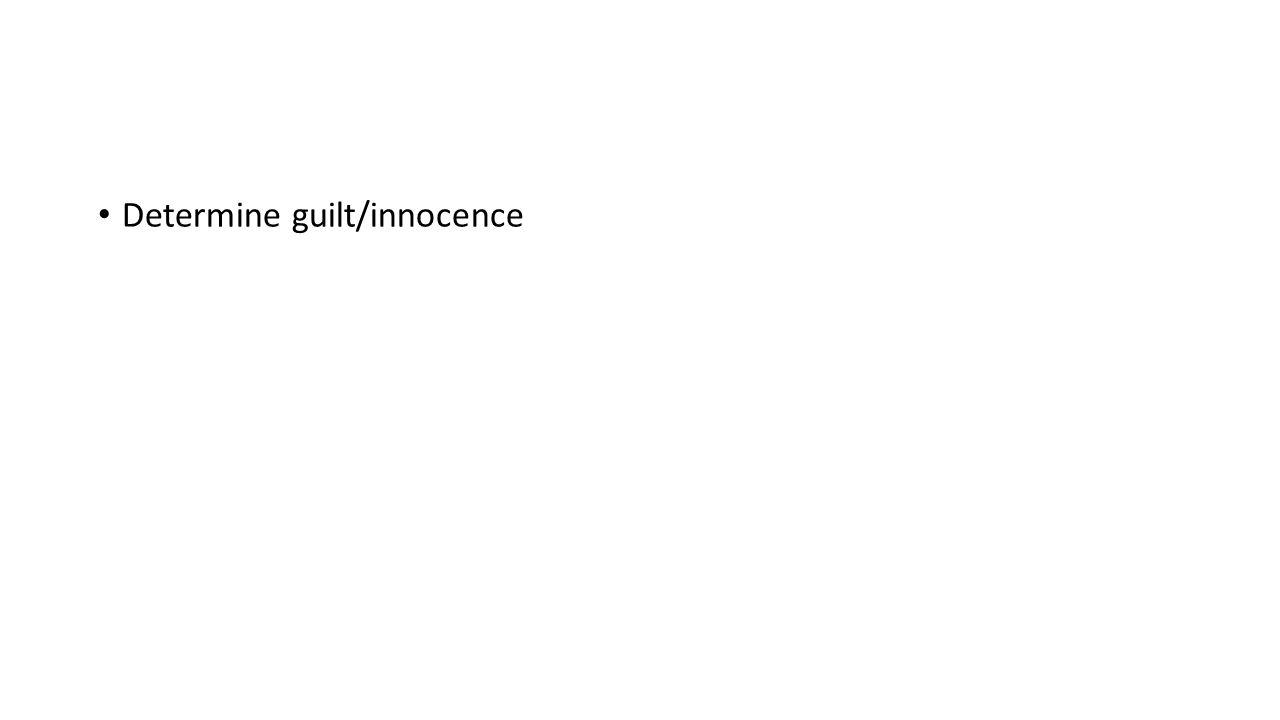 Determine guilt/innocence