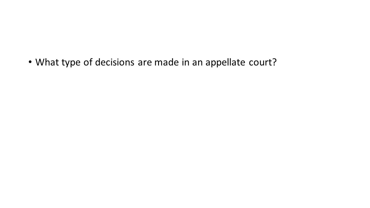 What type of decisions are made in an appellate court?