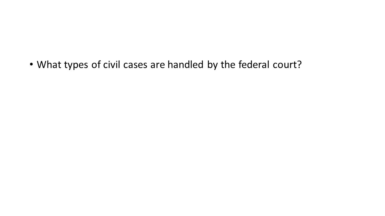 What types of civil cases are handled by the federal court?