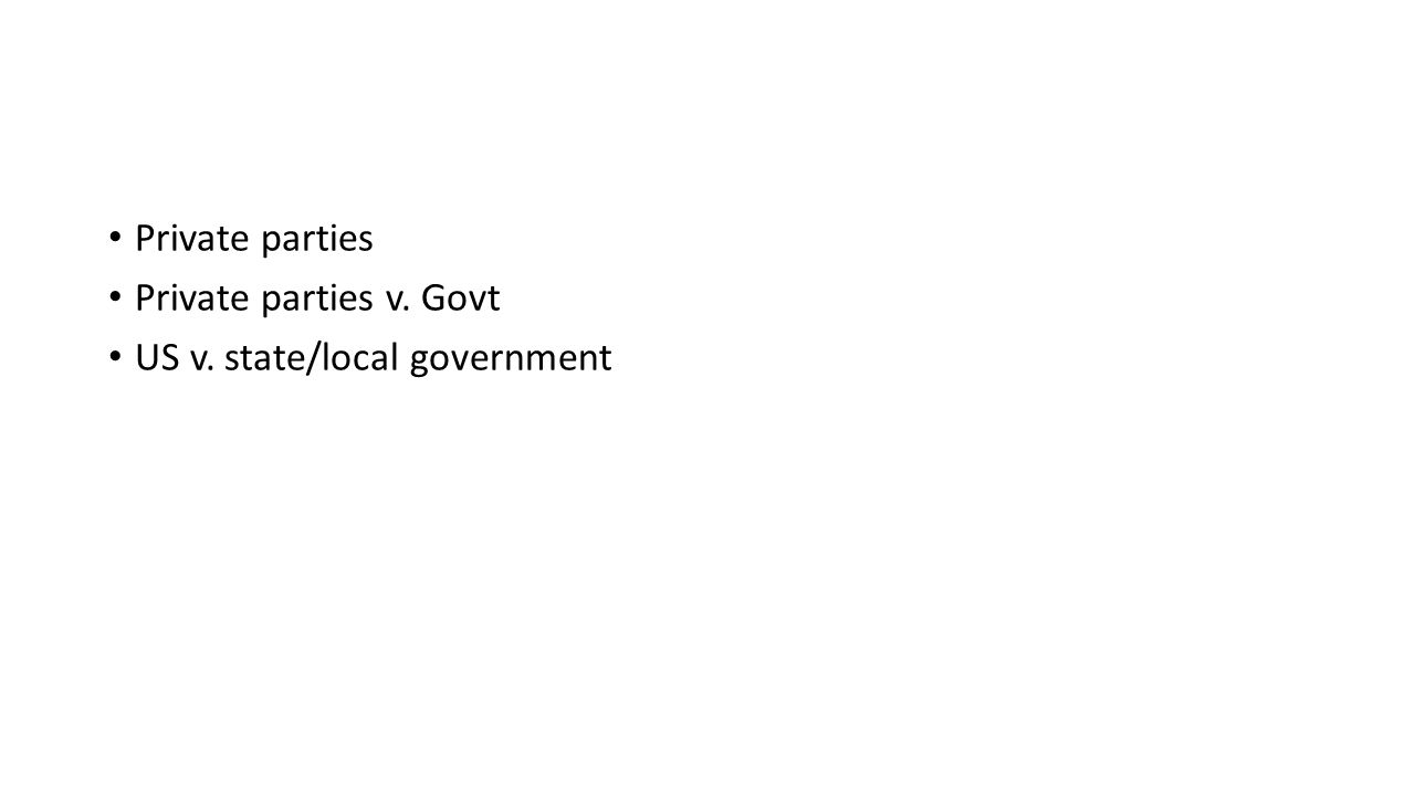 Private parties Private parties v. Govt US v. state/local government