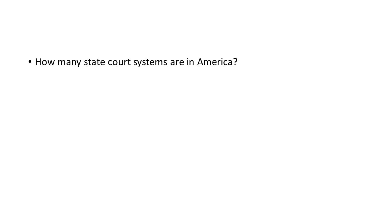How many state court systems are in America?