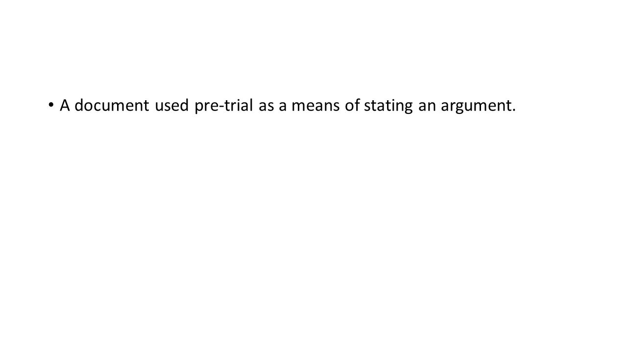 A document used pre-trial as a means of stating an argument.