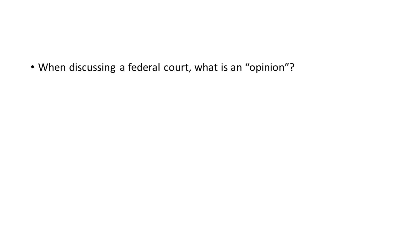 When discussing a federal court, what is an opinion ?