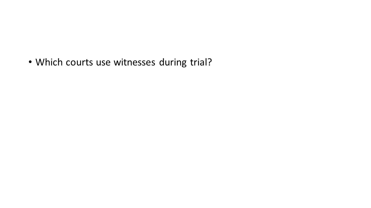 Which courts use witnesses during trial?