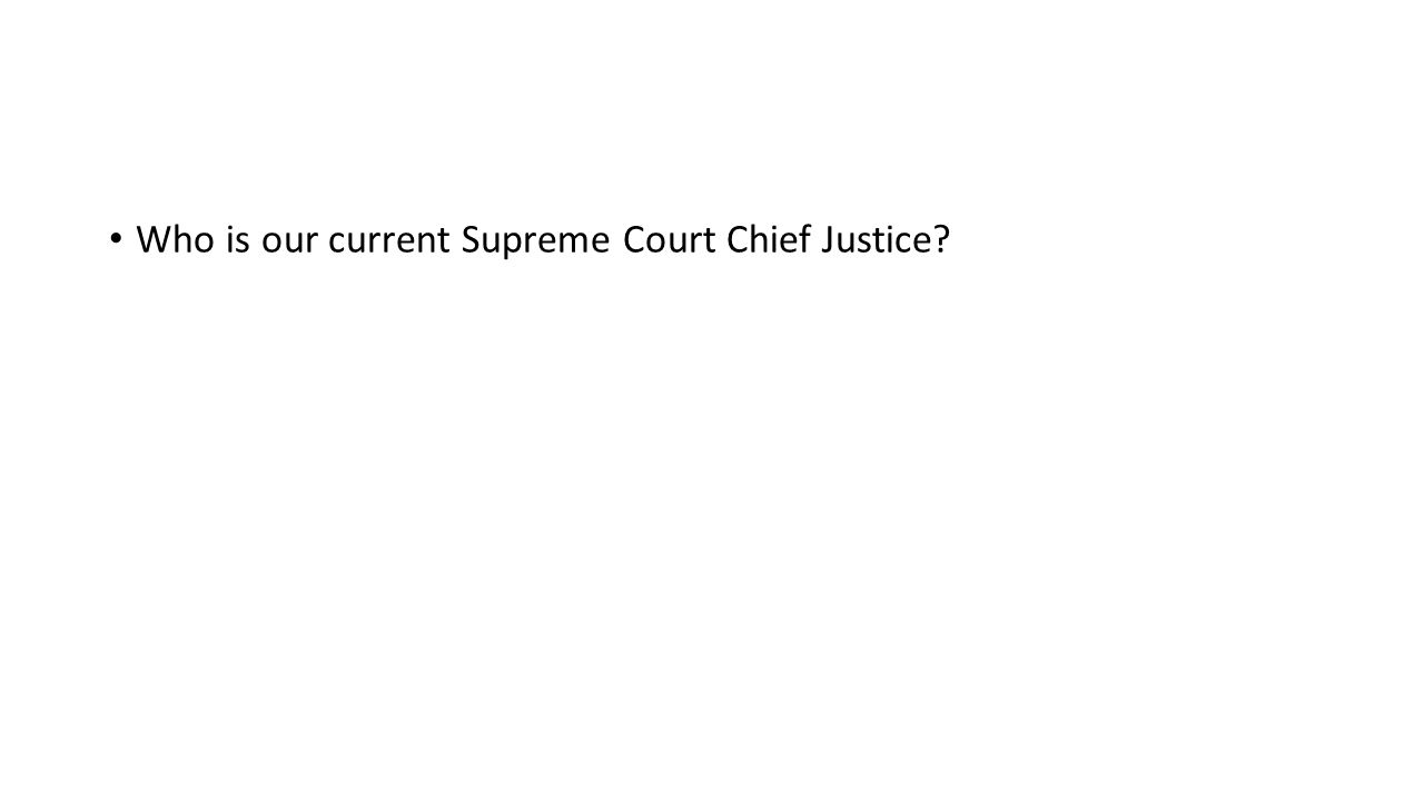 Who is our current Supreme Court Chief Justice?