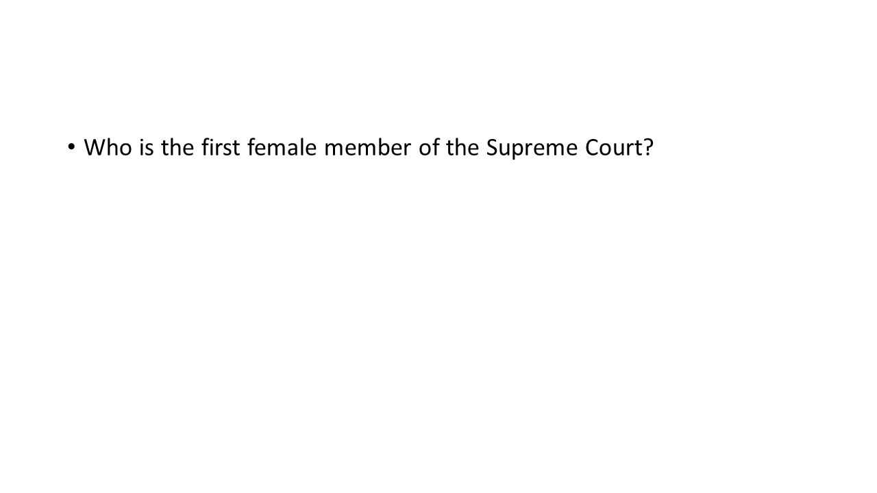 Who is the first female member of the Supreme Court?