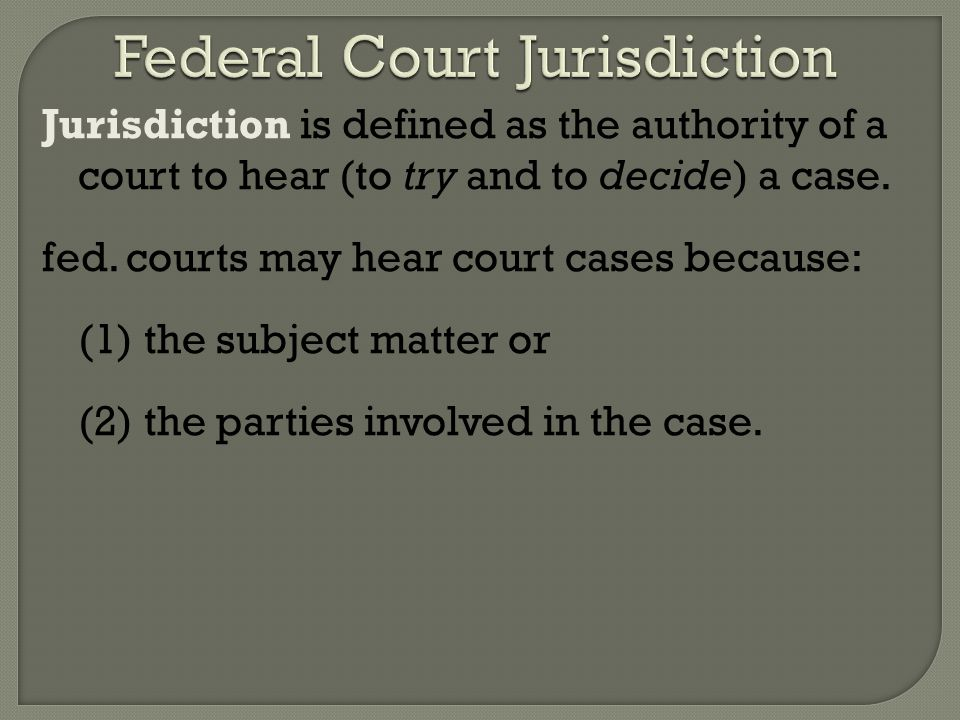 Jurisdiction is defined as the authority of a court to hear (to try and to decide) a case.