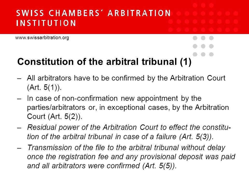 www.swissarbitration.org Constitution of the arbitral tribunal (1) –All arbitrators have to be confirmed by the Arbitration Court (Art.