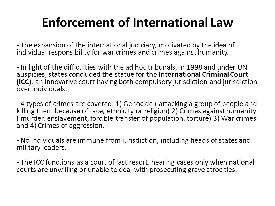 Enforcement of International Law - The expansion of the international judiciary, motivated by the idea of individual responsibility for war crimes and crimes against humanity.