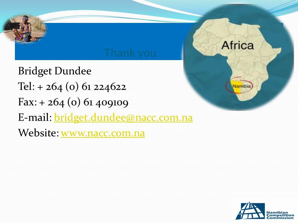 Thank you Bridget Dundee Tel: + 264 (0) 61 224622 Fax: + 264 (0) 61 409109 E-mail: bridget.dundee@nacc.com.nabridget.dundee@nacc.com.na Website: www.nacc.com.nawww.nacc.com.na