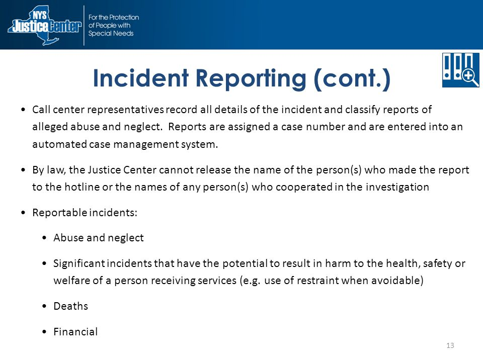 Incident Reporting (cont.) 13 Call center representatives record all details of the incident and classify reports of alleged abuse and neglect.