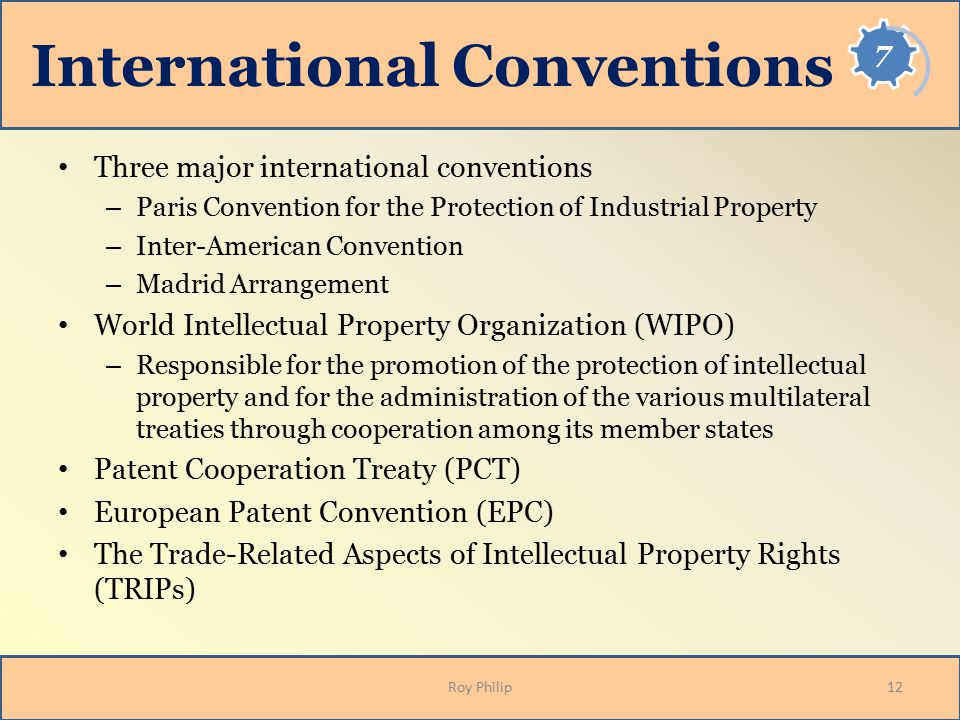 International Conventions Three major international conventions – Paris Convention for the Protection of Industrial Property – Inter-American Conventi
