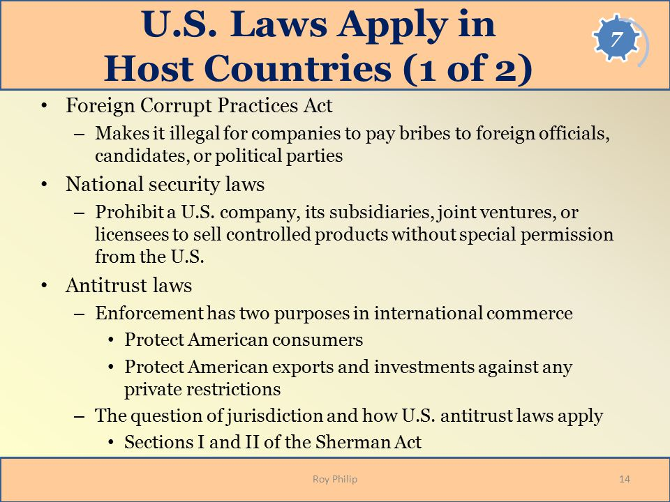 U.S. Laws Apply in Host Countries (1 of 2) Foreign Corrupt Practices Act – Makes it illegal for companies to pay bribes to foreign officials, candidat