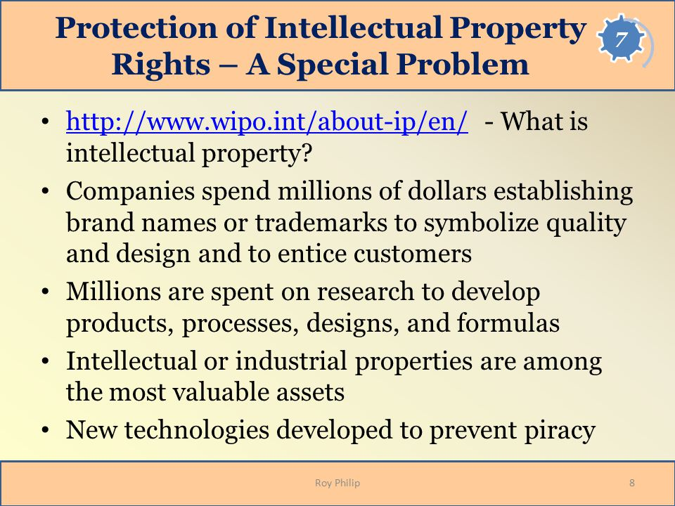 Protection of Intellectual Property Rights – A Special Problem http://www.wipo.int/about-ip/en/ - What is intellectual property? http://www.wipo.int/a